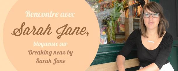 Rencontre avec la blogueuse Breaking news de Sarah Jane