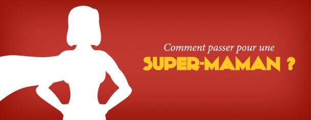 Comment passer pour une super-maman ?